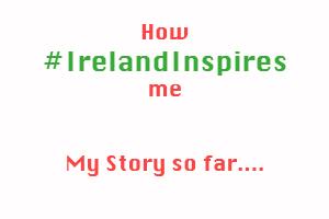 #IrelandInspires – My Story